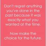 Dont Regret Anthing In The Past