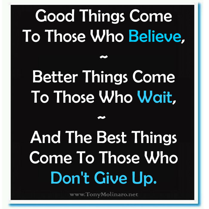 The Best Things Come To Those Who Don't Give Up | Internet ...